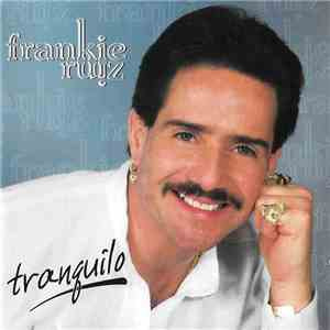 Frankie Ruiz - Tranquilo download free